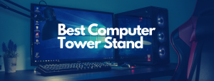 Read more about the article Best Computer Tower Stand [2021 Review]