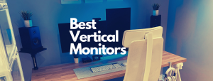 Read more about the article 7 Best Vertical Monitors [2021 Buyer's Guide]
